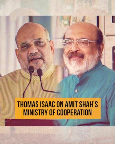 Amit Shah's Ministry of Cooperation an assault on federalism: Interview with Thomas Isaac