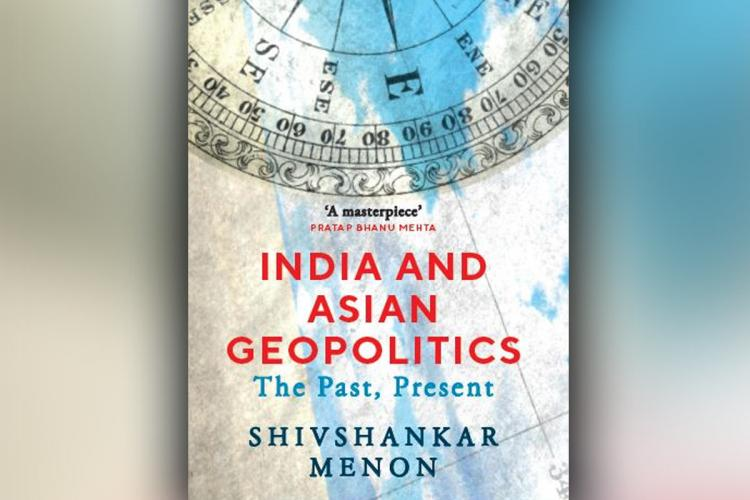 The book cover for India and Asian Geopolitics The Past Present by Shivshankar Menon