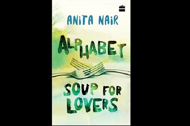 Food fiction Some high notes but Anita Nairs Alphabet soup for lovers lacks depth of flavour